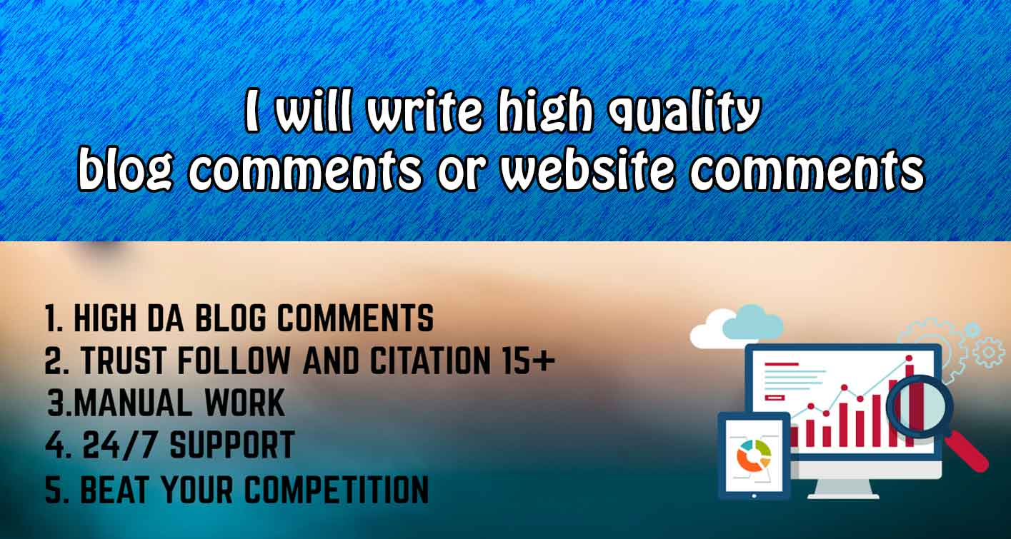 I will write high quality blog comments or website comments.