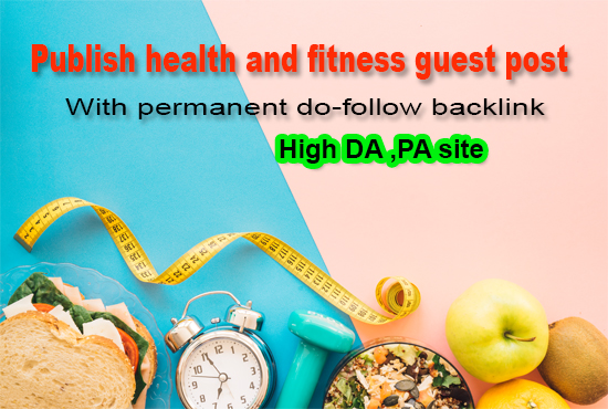 I will publish your health and fitness guest blog post on high DA website