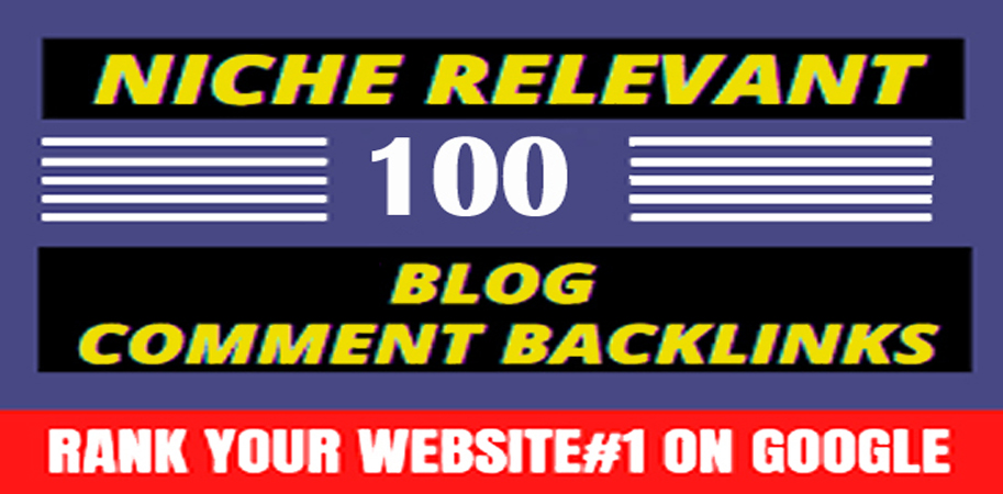 I will do manually create 100 Niche Relevant Blog comments Backlinks