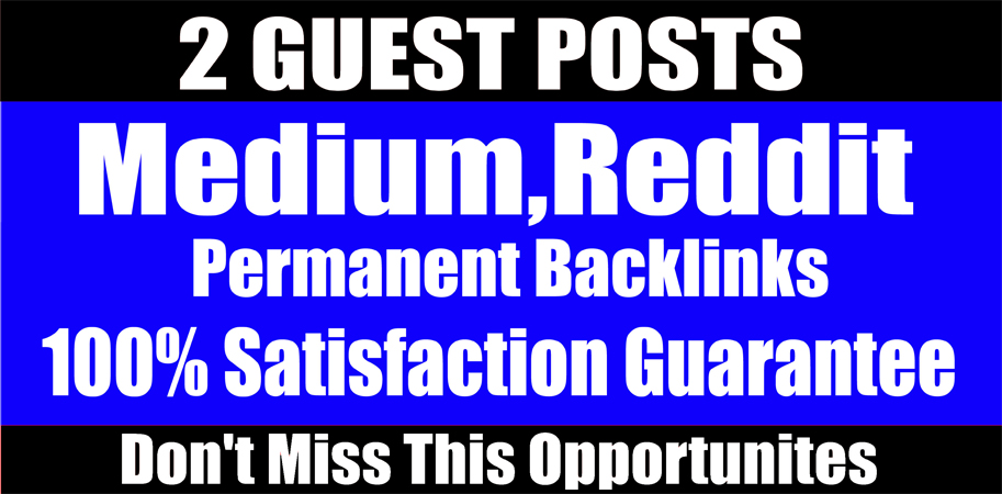 Write and publish 2 guest posts on,  Reddit,  Medium,  High quality permanent backlinks