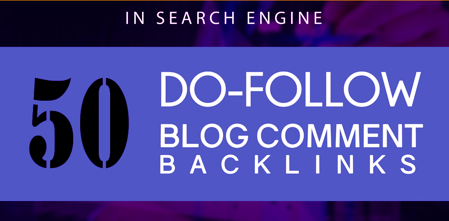 50 Do follow Blog Comment Backlinks High Quality & manually Submission