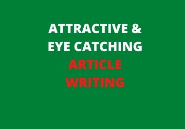 Attractive and eye catching Article writing