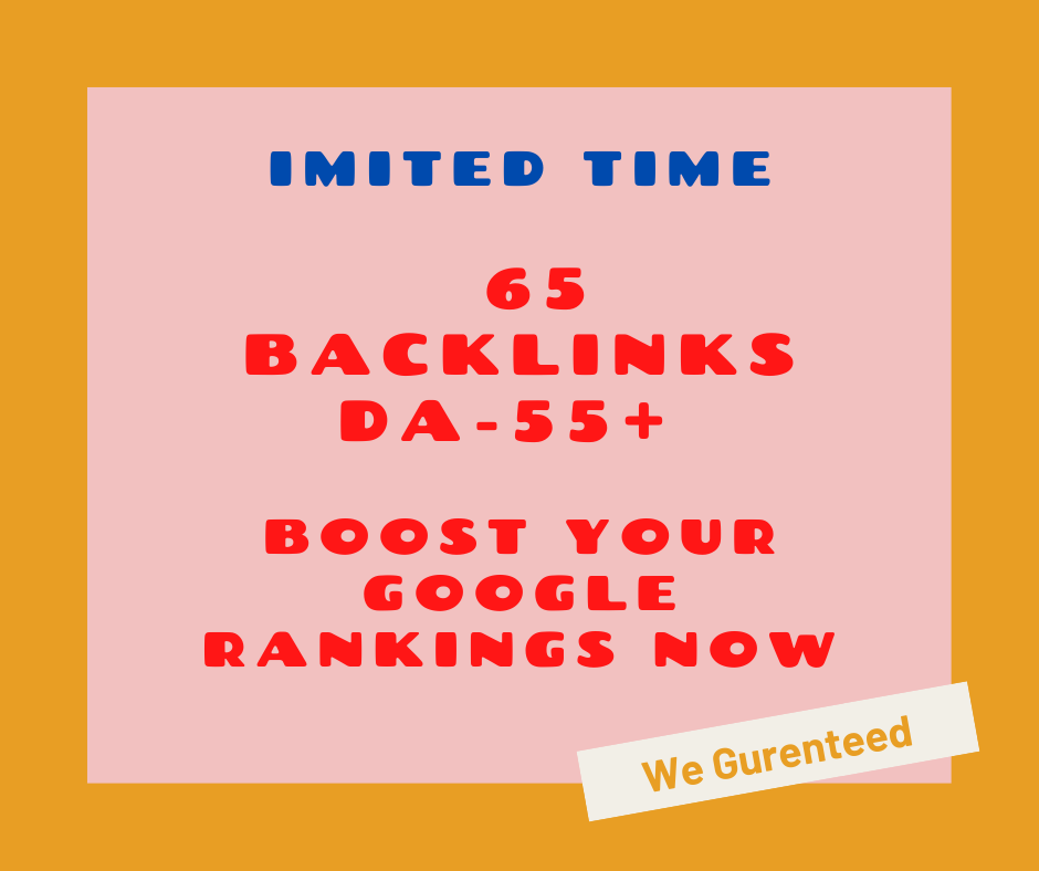 imited Time- 65 Backlinks from High DA-55+ Domains- Boost your Google RANKINGS NOW