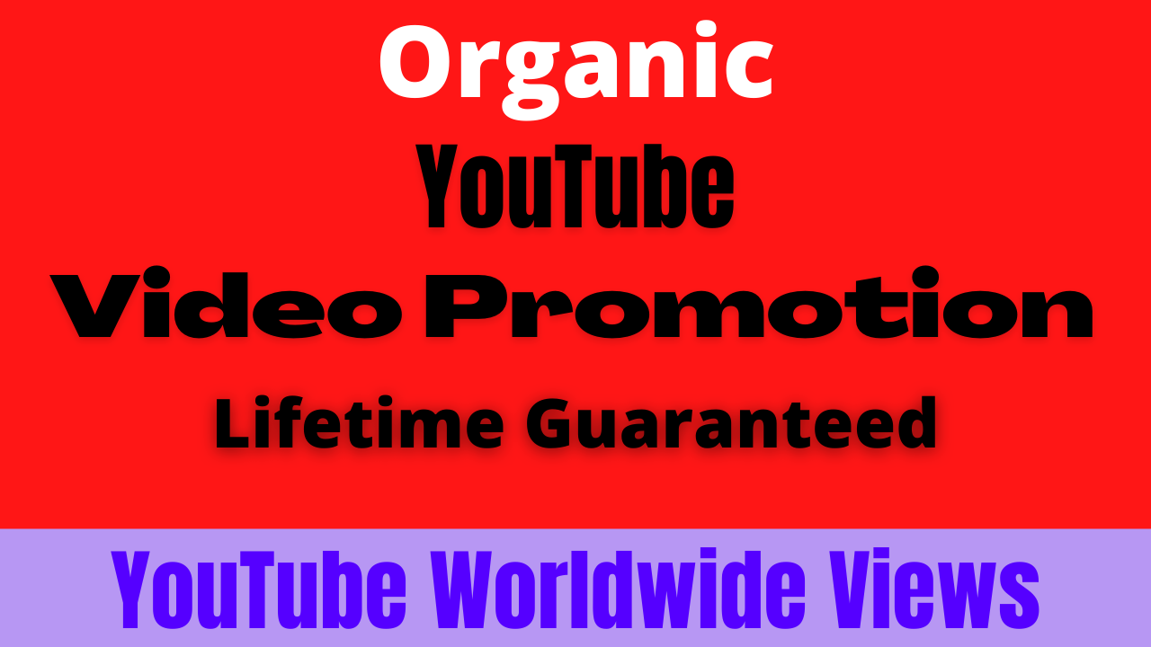 You-Tube Video Promotion for Worldwide Organic way