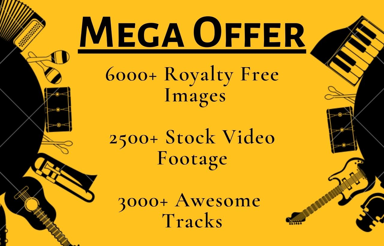 Get best Mega offer 6000+ Images, 2500+ stock Video and 3000+ Awesome Tracks