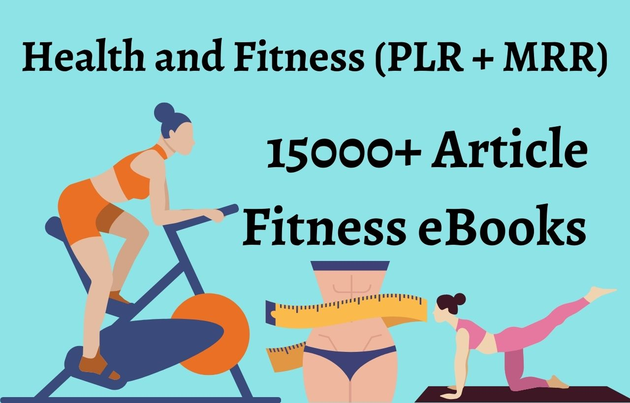 I will give 15000+ PLR + MLR articles on health and fitness and eBooks