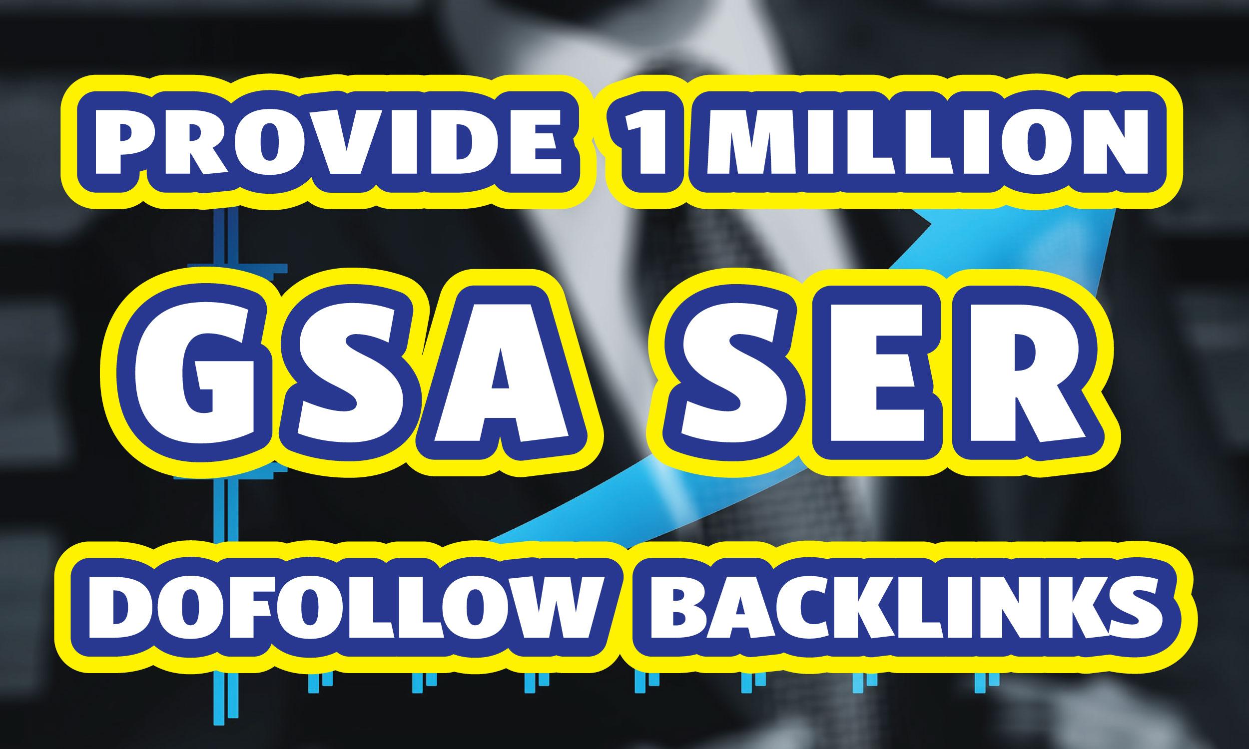 Create 1 million GSA SER Unique Dofollow Backlinks for Fastest Google Ranking