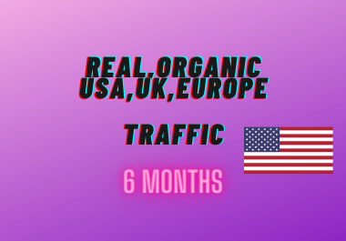 High quality Traffic for 6 Months USA,  UK,  Europe high quality,  Low bounce rate,  Targeted organic