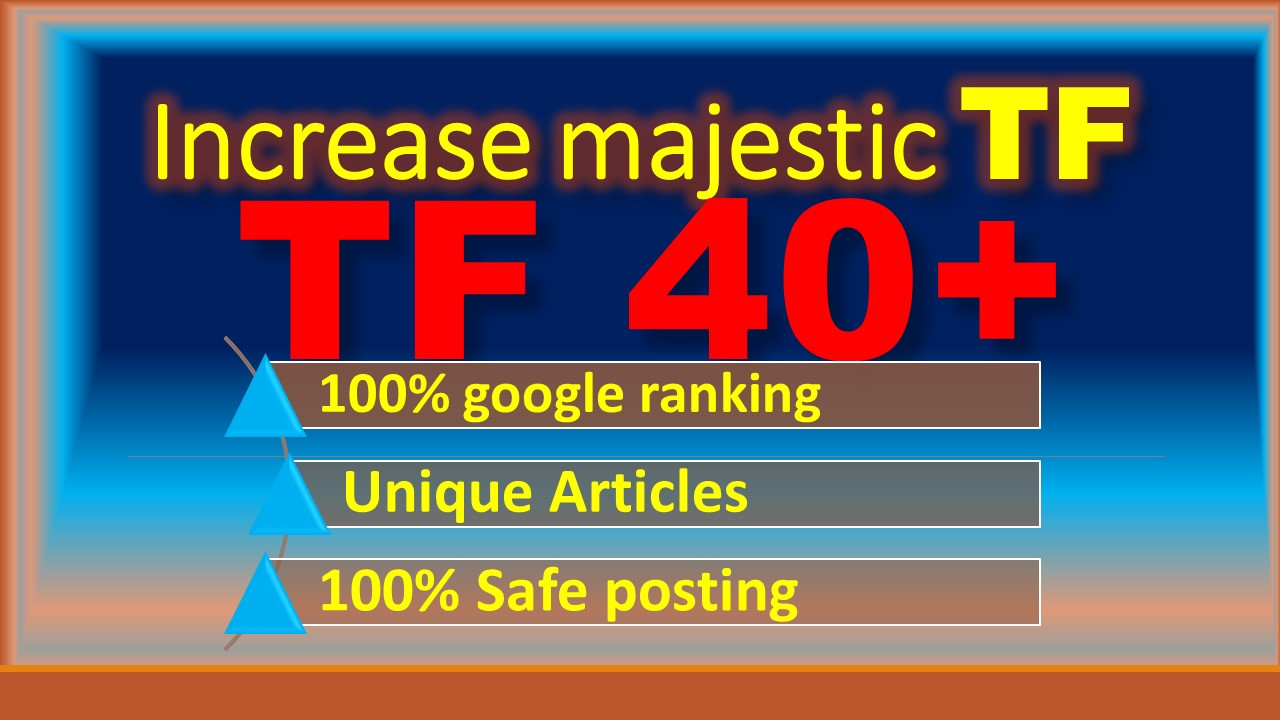i will increase majestic trust flow TF 40plus in 10 days high authority ranking