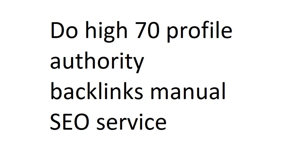 I will do high 70 profile authority backlinks manual SEO service