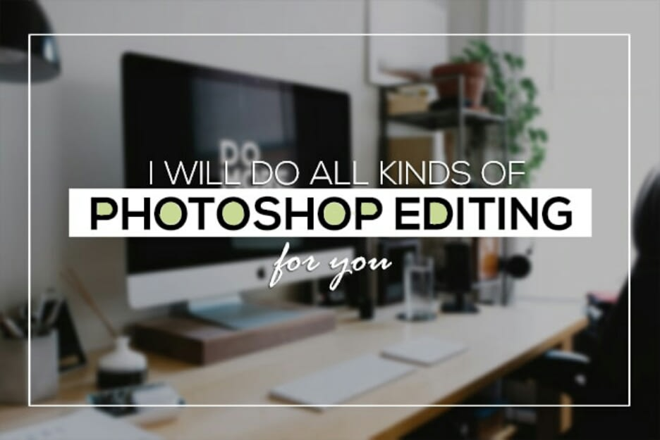 I will do any photoshop editing jobs