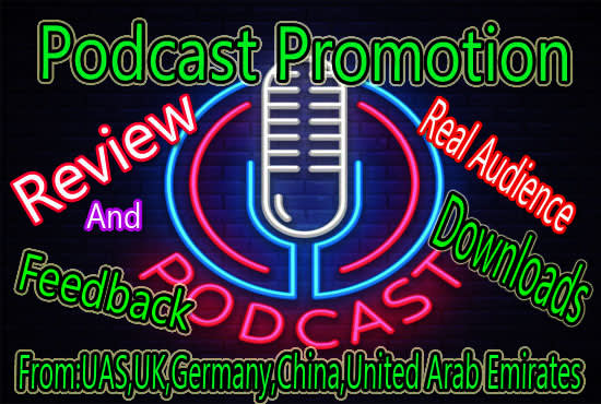 I will promote your podcast new audience and feedback,  downloads