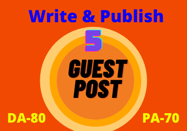 Write and Publish 5 Guest Posts DA 80+ With Permanent Backlinks