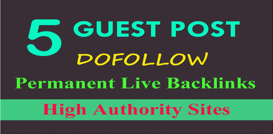 Write and Publish Permanent 5 Guest Posts Backlink on High Authority Sites