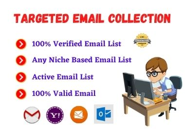 I will do targeted,  active and valid email collection