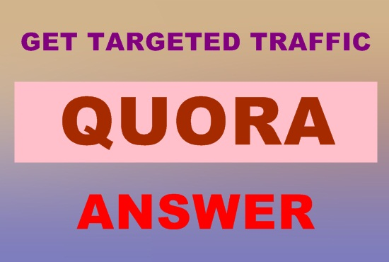 Guaranteed targeted visitors with 10 unique quora answer