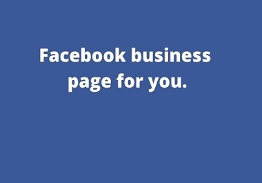 I will create a Facebook business page for you.