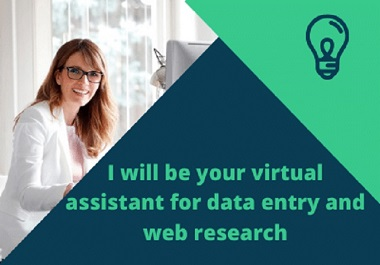 I will be your virtual assistant for data entry web research and email list