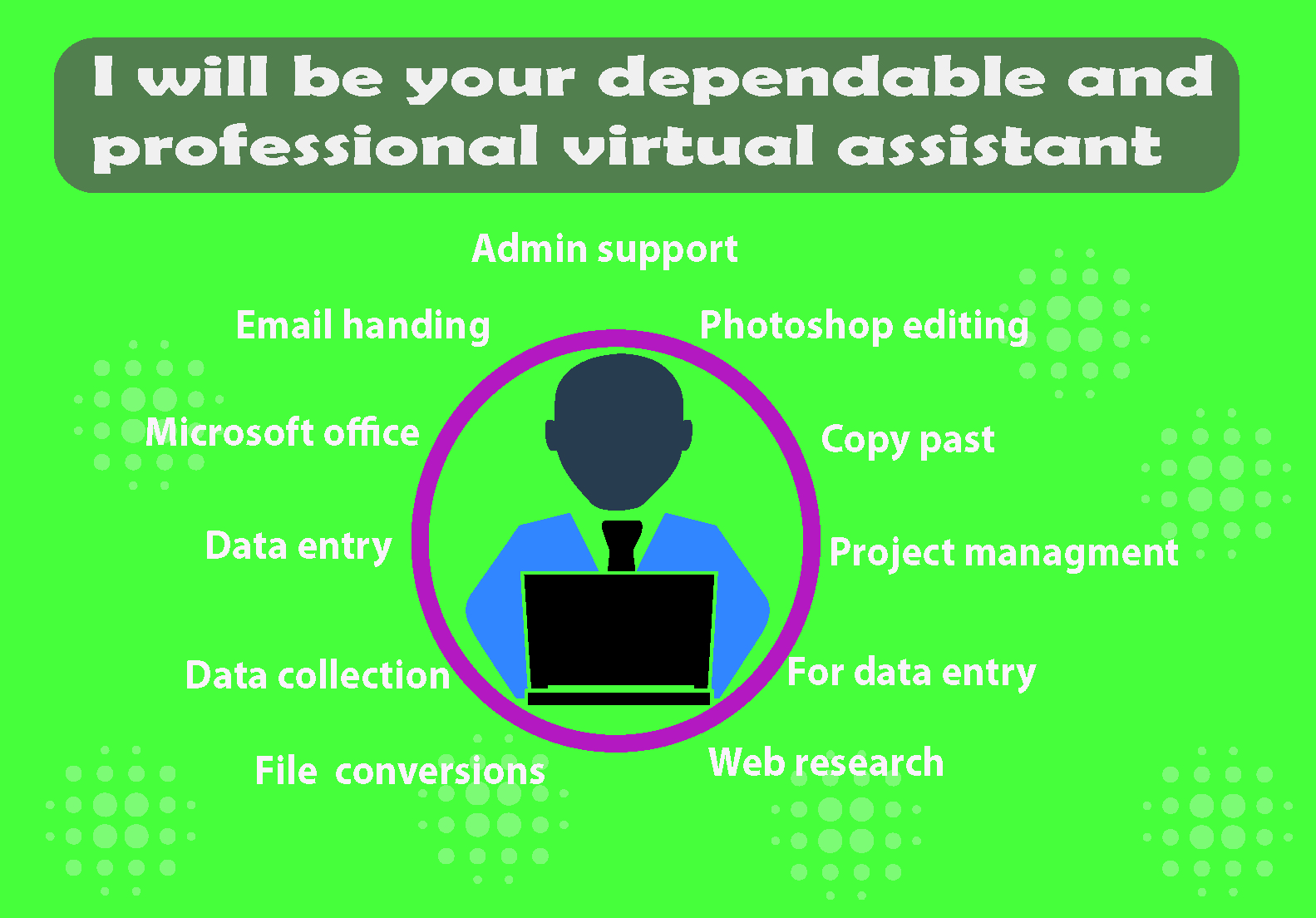 I will be your professional virtual assistant for any kinds of tasks