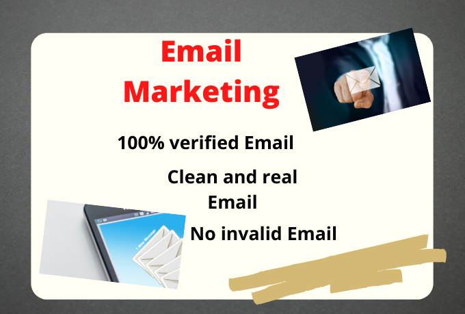 I will give you targeted and verified Email list for your business