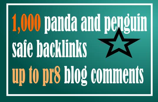 Get 1,000 Panda & Penguin Safe Backlinks up to pr8 Blog Comments on Actual Page