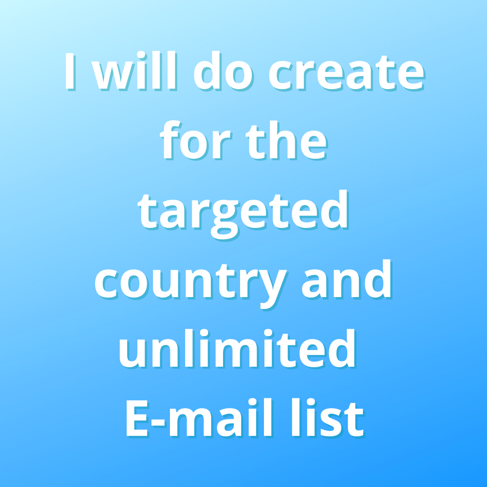 I will do create for the targeted country an unlimited E-mail list