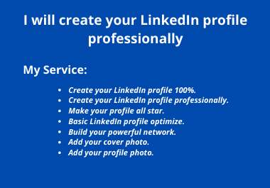 I will create your LinkedIn profile professionally