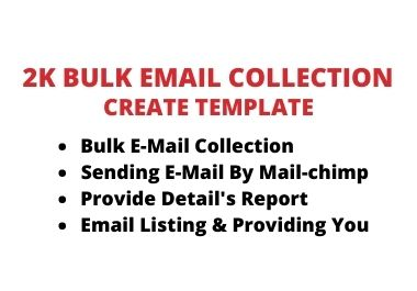 I will collection 2,000 bulk email and send bulk email campaign