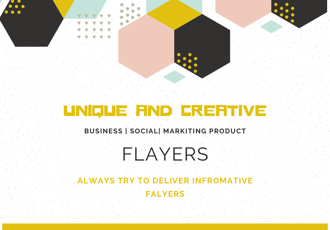 Unique,  Creative and Informative Flayers for Business,  Social or Marketing