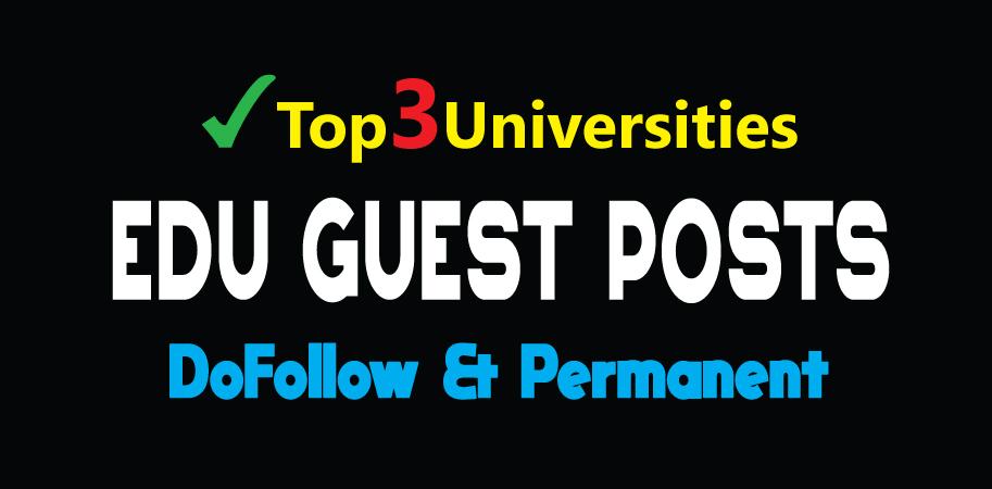 Publish 3 EDU Guest Posts on Top Level Universities