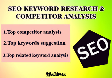 You will get from me SEO KEYWORD RESEARCH & COMPETITOR ANALYSIS service.
