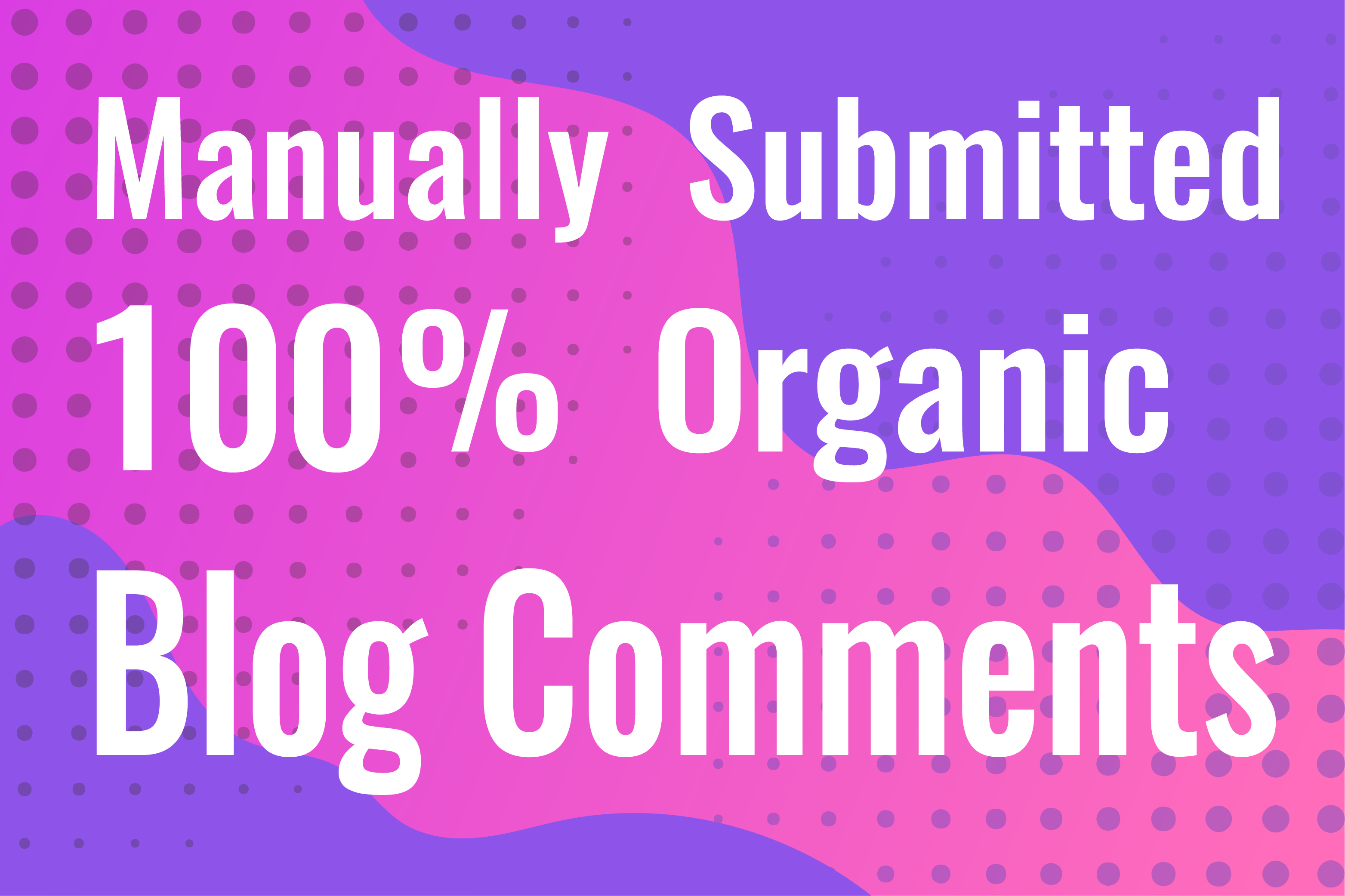 I Will do Manually Submitted 21 High Quality Blog Comments Backlinks