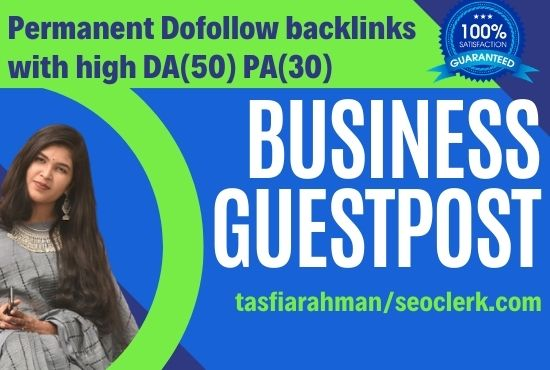 Off page permanent Business guest post with high DA PA & backlinks.