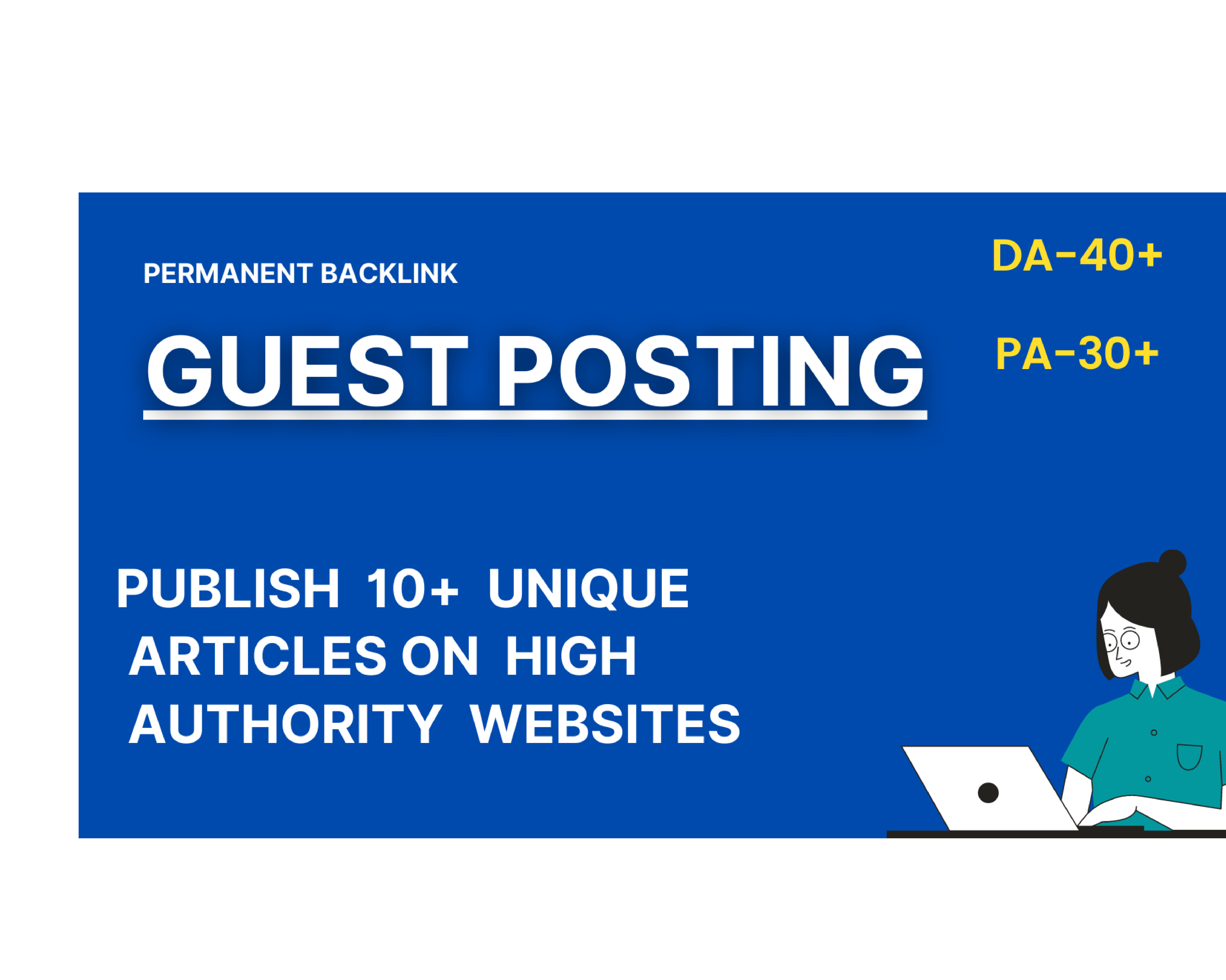 I will do guest post of 10 unique articles on high authority websites