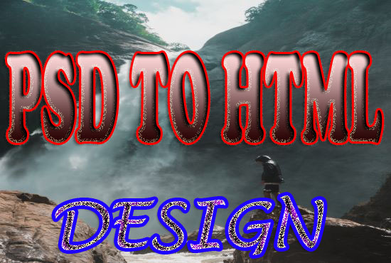 I will convert to your any psd file to a html file