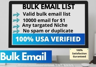I will collect and provide bulk E-mail list, 10000 bulk email in a reasonable price.