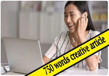 750 words creative article for you