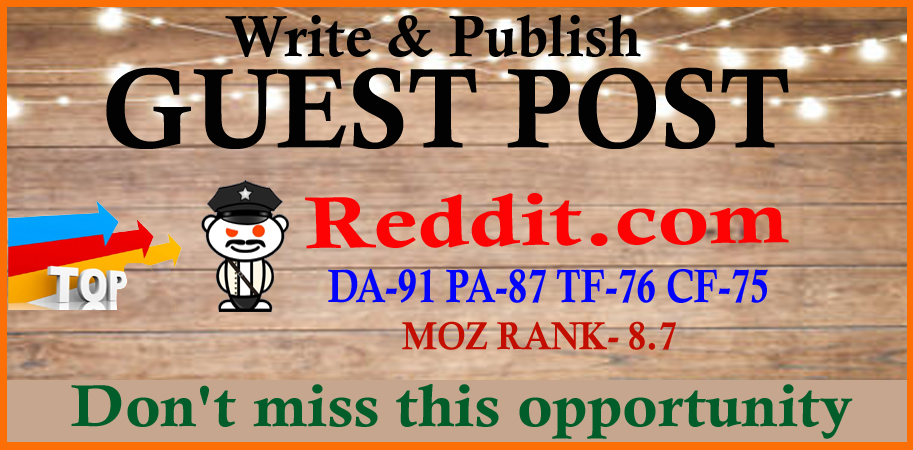 Write and publish a guest post on Reddit. com,  DA 91 With permanent backlink