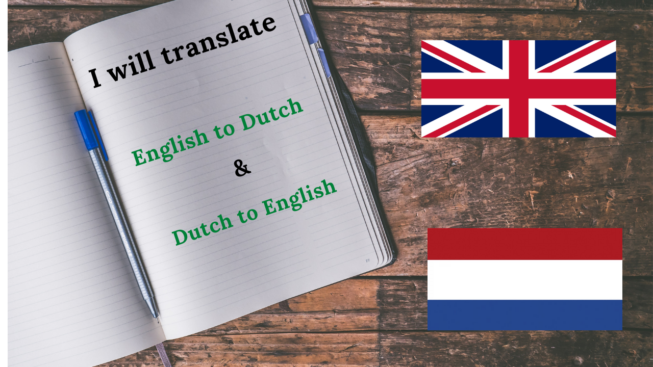I will translate English to Dutch AND backwards