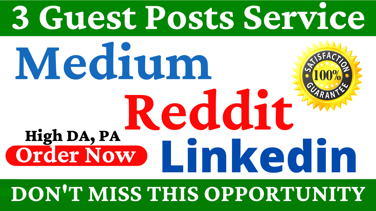 3 Guest Posts on High DA PA Sites With Reddit Medium & Linkedin to Boost Your Website