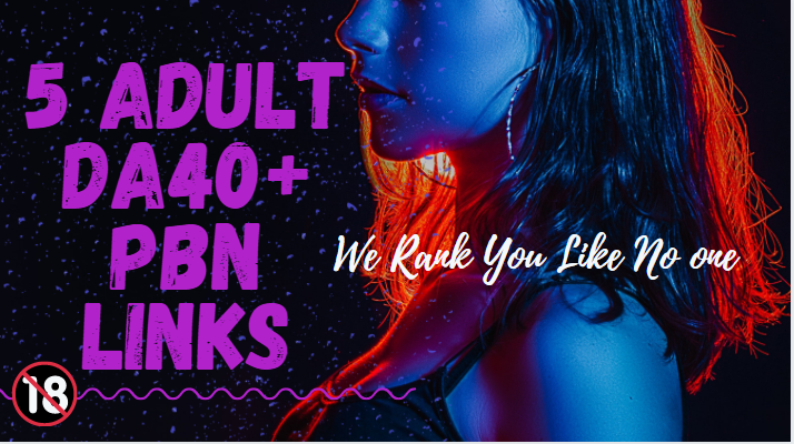 5 Authority PBN Backlinks For Adult,  Dating,  Escorting,  Adult Ecommerce