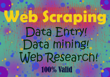I will do 100 web scraping, data entry,  copy paste,  web research,  and excel data entry.
