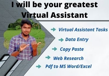 I will be your greatest Virtual Assistant for any kind of tasks