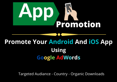 promote your app using google ads for targeted audience and countries