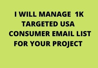 I will manage 1k targeted USA consumer email list for your project