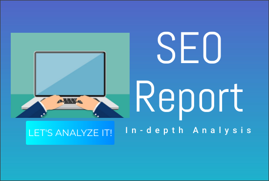I will give you an in-depth SEO report and analysis