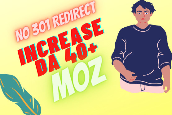 I will increase domain authority in moz from 0 to 40 plus without redirect links