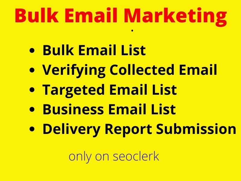 I will do Collect 1k bulk email,  targeted list