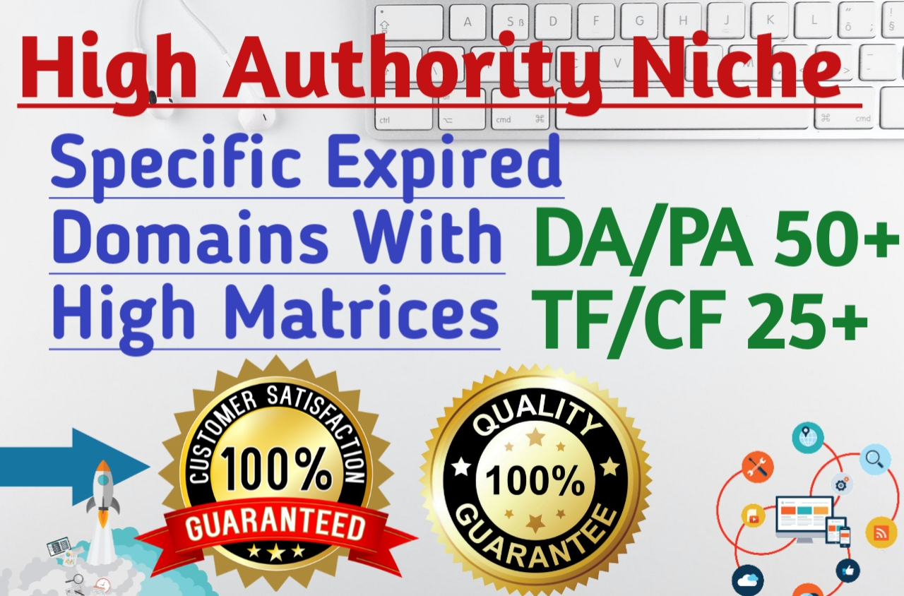 I will expired domains having high DA PA 50 plus and TF CF 25 plus with backlinks