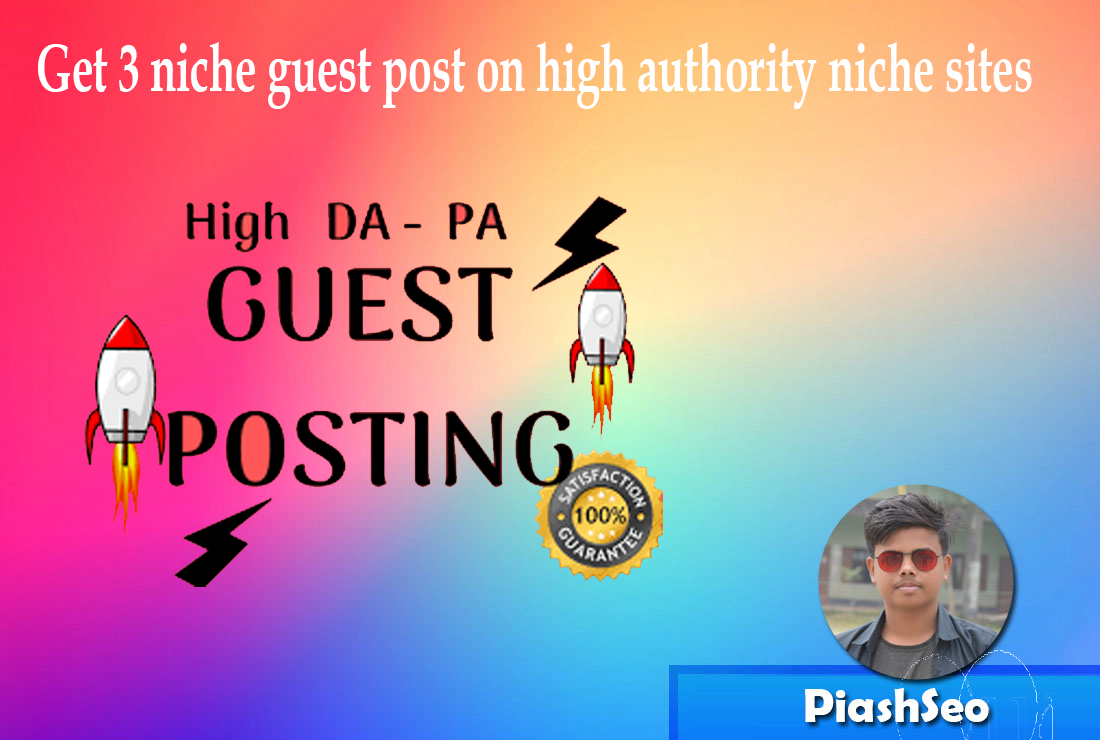Get 3 niche guest post on high authority niche sites